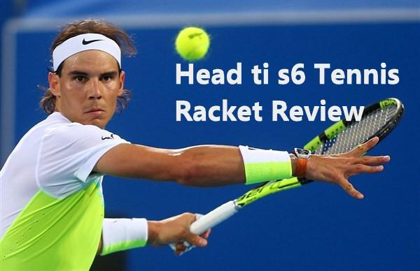 Head ti s6 Tennis Racket Review: A Great Tennis Racket