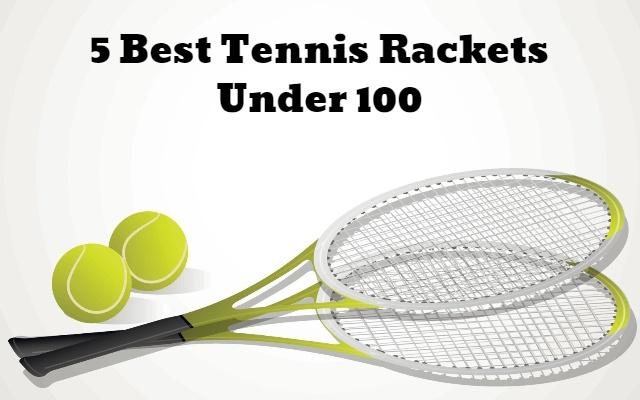 best tennis rackets under 100